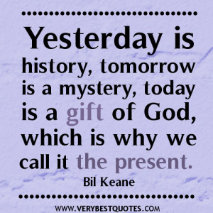 inspirational quotes yesterday is history tomorrow is a
